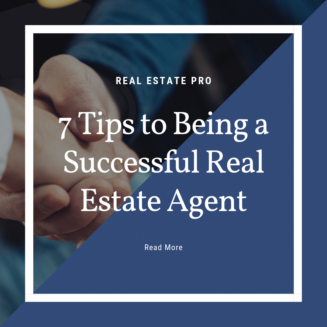 7 Tips to Being a Successful Real Estate Agent